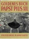 Goldenes Buch Papst Pius XII. und der Kirche im ..