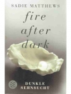 Fire after Dark - Dunkle Sehnsucht Band 1