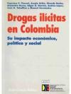 Drogas Ilícitas en Colombia: Su Impacto Económic..