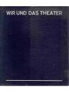 Wir und das Theater
