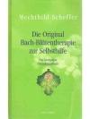 Das original Bach-Blütentherapie zur Selbsthilfe