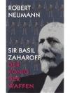 Sir Basil Zaharoff - Der König der Waffen