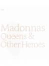 Madonnas Queens & Other Heroes