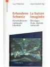 Erfundene Schweiz. La suisse imaginée