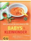 Das grosse Gu Kochbuch für Babys und Kleinkinder