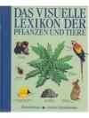 Das visuelle Lexikon der Pflanzen und Tiere