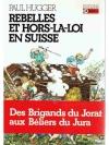 Rebelles et hors-la-loi en Suisse