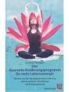 Das Ayurveda-Ernährungsprogramm für mehr Lebense..
