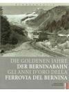 Die goldenen Jahre der Berninabahn