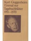 Einmal nur Tagebuchblätter 1951 - 1970