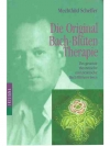 Die Orginal Bach-Blüten Therapie