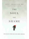 The Soul of Shame: Retelling the Stories We Beli..