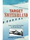 Target Switzerland: Swiss Armed Neutrality In Wo..