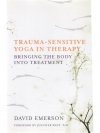 Trauma-Sensitive Yoga in Therapy: Bringing the B..