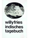 Willy Fries Indisches Tagebuch