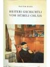 Heiteri Gschichtli vom Hübeli Chläis