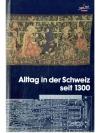Alltag in der Schweiz seit 1300