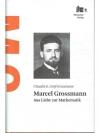 Marcel Grossmann. Aus Liebe zur Mathematik