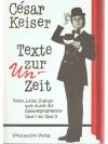 César Keiser, Texte zur un-Zeit