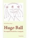 Hugo Ball - der magische Bischof der Avantgarde