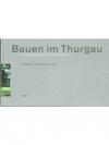 Bauen im Thurgau. Architekturlandschaft des 20. ..