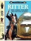 Ritter. Ihr Leben zur Zeit des Mittelalters
