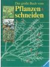 Das grosse Buch vom Pflanzenschneiden_1