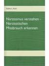 Narzissmus verstehen - Narzisstischen Missbrauch..