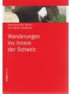 Wanderungen ins Innere der Schweiz