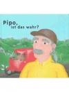 Pipo, ist das wahr?