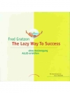 The Lazy Way to Success: Ohne Anstrengung ALLES ..