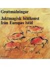 Grottmalningar. Jaktmagisk bildkonst fran Europa..
