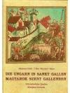 Die Ungarn in Sankt Gallen / Magyarok Szent Gell..