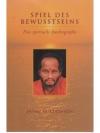 Spiel des Bewusstseins - Eine spirituelle Autobi..