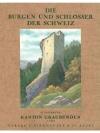 Die Burgen und Schlösser des Kantons Graubünden ..