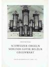 Schweizer Orgeln von der Gotik bis zur Gegenwart