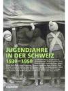 Jugendjahre in der Schweiz 1930 - 1950
