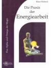 Die Praxis der Energiearbeit - Das Alpha und Ome..