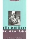 Ella Maillart: Auf kühner Reise