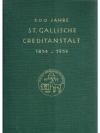 100 Jahre St. Gallische Creditanstalt 1854 - 1954