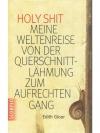 Holy Shit - Meine Weltenreise von der Querschnit..