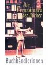 Die Freundinnen der Bücher. Buchhändlerinnen.