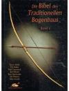 Die Bibel des Traditionellen Bogenbaus, Band 1