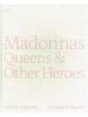 Madonnas, Queens & other Heroe