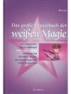 Das grosse Praxisbuch der weissen Magie