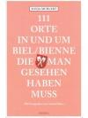 111 Orte in und um Biel/Bienne die man gesehen h..