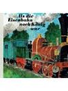 Als die Eisenbahn noch König war
