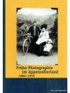 Frühe Photographie im Appenzellerland (1860-1950)