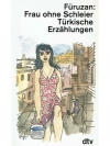 Frau ohne Schleier, türkische Erzählungen