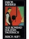 Aus Konrad Sulzers Tagebuch - Brich auf!